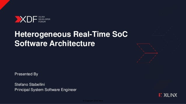 © Copyright 2018 Xilinx Presented By Stefano Stabellini Principal System Software Engineer Heterogeneous Real-Time SoC Sof...