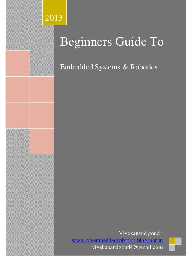 2013  Beginners Guide To Embedded Systems & Robotics  Vivekanand goud j www.myembeddedrobotics.blogspot.in vivekanandgoud4...