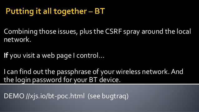 CSRF in BT wifi extender, XSS, auth bypass See //xjs.io/bt-poc.html Find out someone's admin password, SSID, PSK and origi...