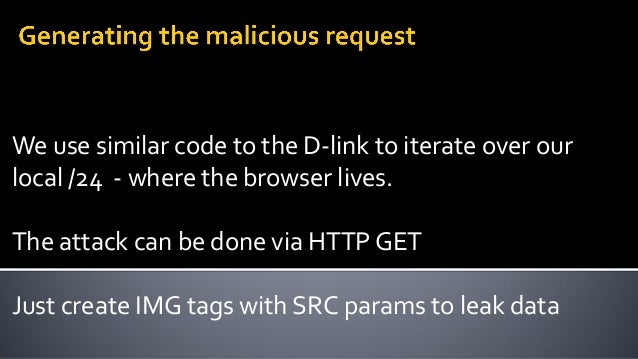 No default passwords! Make the user change it. Anti-CSRF measures – at least check Referer Always HTML-encode data written...