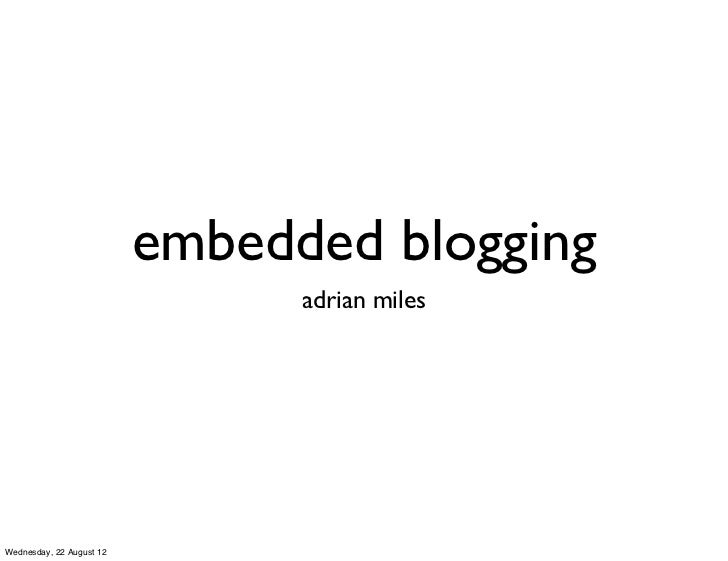embedded blogging                                adrian milesWednesday, 22 August 12