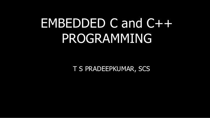EMBEDDED C and C++ PROGRAMMING T S PRADEEPKUMAR, SCS
