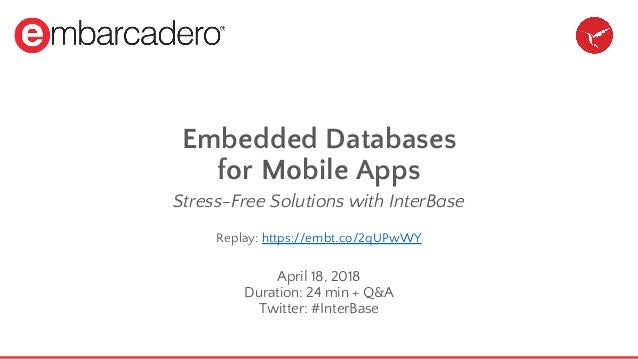 Embedded Databases for Mobile Apps Stress-Free Solutions with InterBase Replay: https://embt.co/2qUPwWY April 18, 2018 Dur...