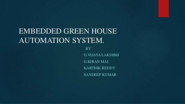 EMBEDDED GREEN HOUSE AUTOMATION SYSTEM. BY G.VIJAYA LAKSHMI G.KIRAN MAI KARTHIK REDDY SANDEEP KUMAR