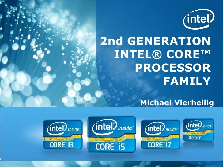 2nd GENERATION  INTEL® CORE™     PROCESSOR        FAMILY     Michael Vierheilig