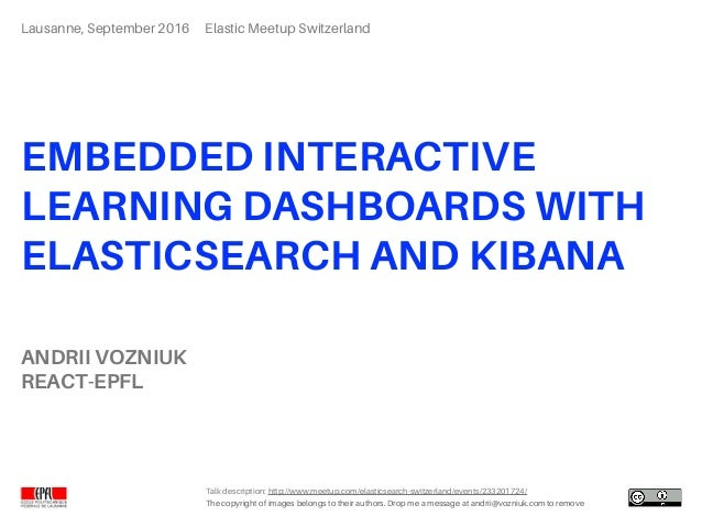 EMBEDDED INTERACTIVE LEARNING DASHBOARDS WITH ELASTICSEARCH AND KIBANA The copyright of images belongs to their authors. ...