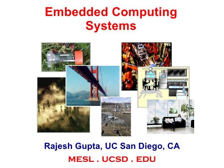 Embedded Computing Systems Rajesh Gupta, UC San Diego, CA mesl . ucsd . edu