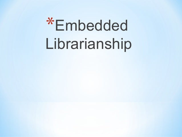 *Embedded Librarianship