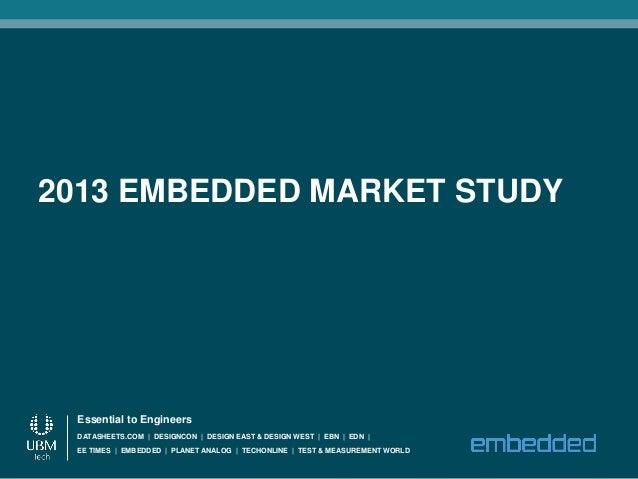 2013 EMBEDDED MARKET STUDY Essential to Engineers DATASHEETS.COM | DESIGNCON | DESIGN EAST & DESIGN WEST | EBN | EDN | EE ...