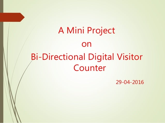 A Mini Project on Bi-Directional Digital Visitor Counter 29-04-2016