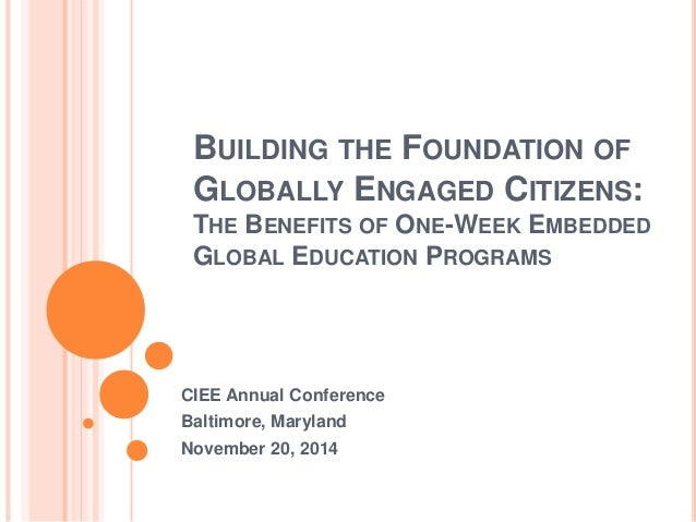 BUILDING THE FOUNDATION OF  GLOBALLY ENGAGED CITIZENS:  THE BENEFITS OF ONE-WEEK EMBEDDED  GLOBAL EDUCATION PROGRAMS  CIEE...