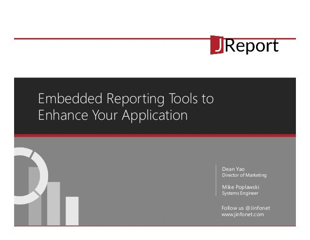 Embedded Reporting Tools to Enhance Your Application Dean Yao Director of Marketing Mike Poplawski Systems Engineer Follow...