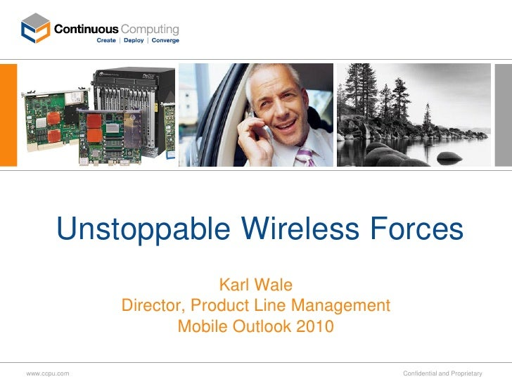 Unstoppable Wireless Forces                             Karl Wale                Director, Product Line Management        ...