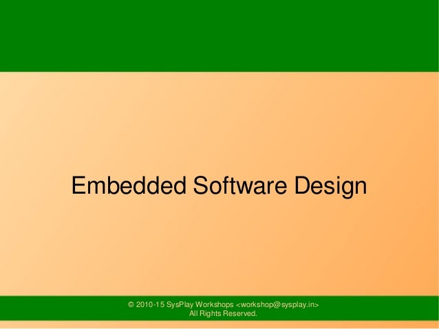 © 2010-15 SysPlay Workshops <workshop@sysplay.in> All Rights Reserved. Embedded Software Design