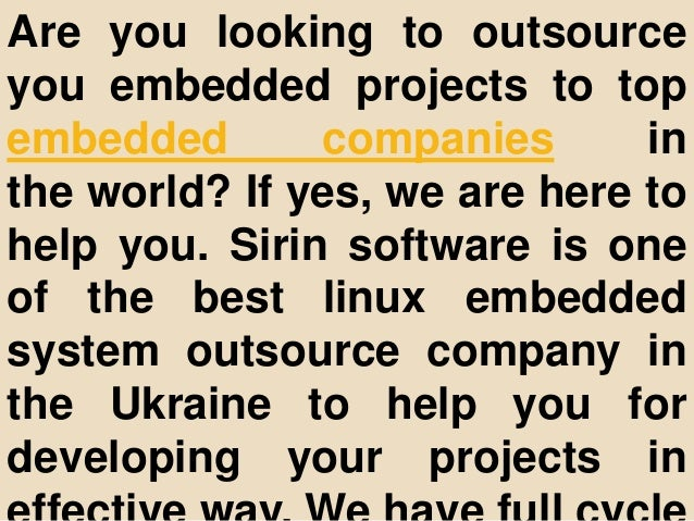 Are you looking to outsource you embedded projects to top embedded companies in the world? If yes, we are here to help you...