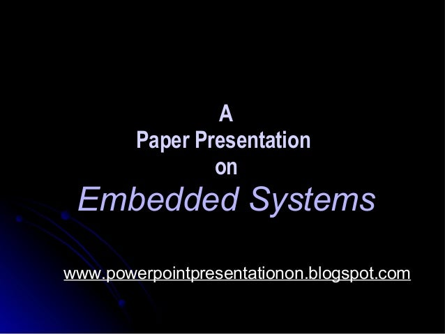 A        Paper Presentation                on Embedded Systemswww.powerpointpresentationon.blogspot.com