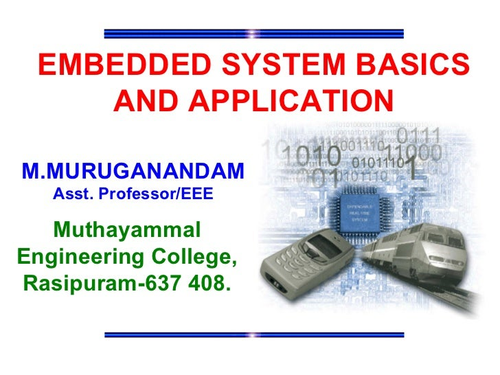 EMBEDDED SYSTEM BASICS AND APPLICATION Muthayammal Engineering College, Rasipuram-637 408. M.MURUGANANDAM Asst. Professor/...