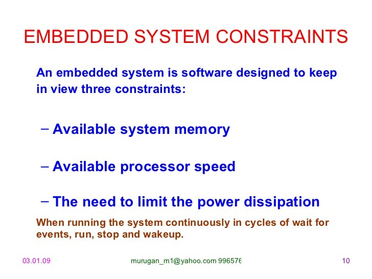 EMBEDDED SYSTEM CONSTRAINTS   <ul><li>An embedded system is software designed to keep in view three constraints:   </li></...