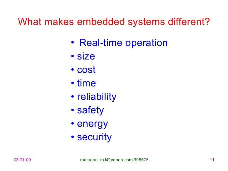 What makes embedded systems different? <ul><li>Real-time operation </li></ul><ul><li>•  size </li></ul><ul><li>•  cost </l...