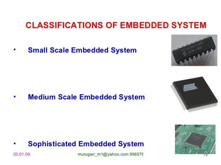 CLASSIFICATIONS OF EMBEDDED SYSTEM <ul><li>Small Scale Embedded System </li></ul><ul><li>Medium Scale Embedded System </li...