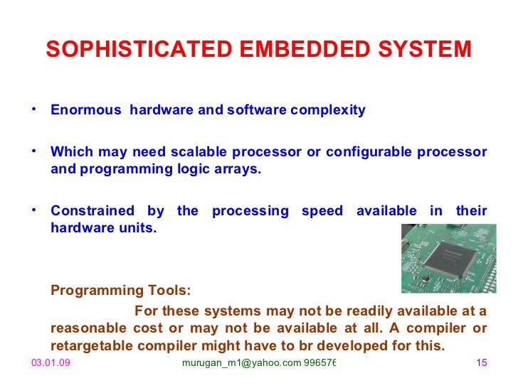 SOPHISTICATED EMBEDDED SYSTEM <ul><li>Enormous  hardware and software complexity </li></ul><ul><li>Which may need scalable...