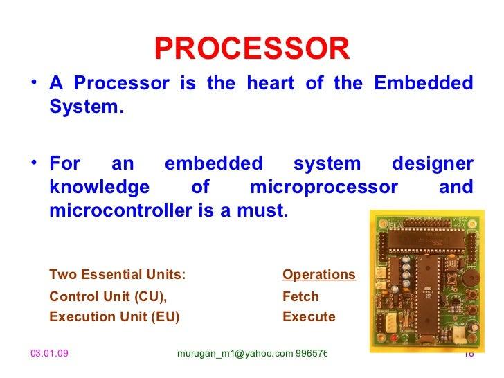 PROCESSOR <ul><li>A Processor is the heart of the Embedded System.  </li></ul><ul><li>For an embedded system designer know...