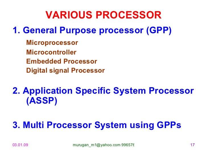 VARIOUS PROCESSOR <ul><li>1. General Purpose processor (GPP) </li></ul><ul><li>Microprocessor </li></ul><ul><li>Microcontr...