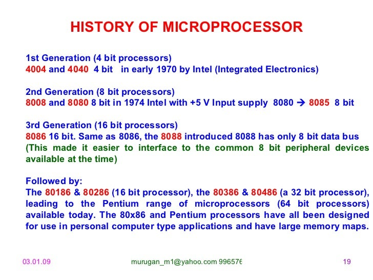 HISTORY OF MICROPROCESSOR 1st Generation (4 bit processors) 4004  and  4040  4 bit  in early 1970 by Intel (Integrated Ele...