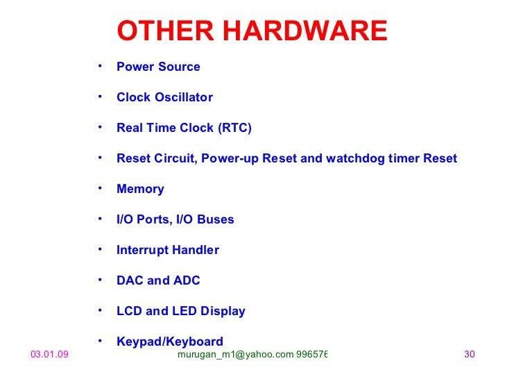 OTHER HARDWARE <ul><li>Power Source </li></ul><ul><li>Clock Oscillator  </li></ul><ul><li>Real Time Clock (RTC) </li></ul>...