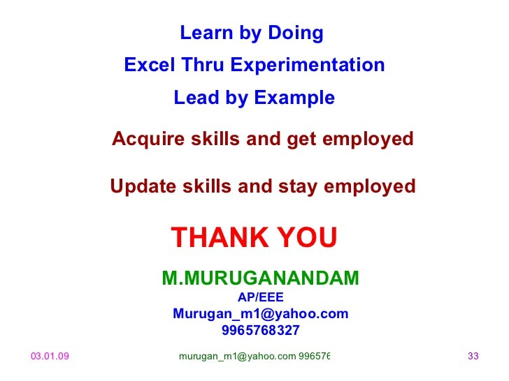 M.MURUGANANDAM AP/EEE [email_address] 9965768327 Learn by Doing  Excel Thru Experimentation Lead by Example Acquire skills...