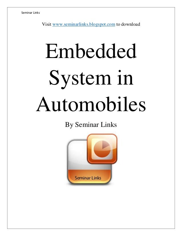Seminar Links Visit www.seminarlinks.blogspot.com to download Embedded System in Automobiles By Seminar Links