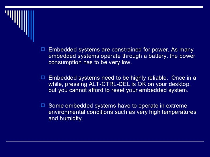 <ul><li>Embedded systems are constrained for power, As many embedded systems operate through a battery, the power consumpt...