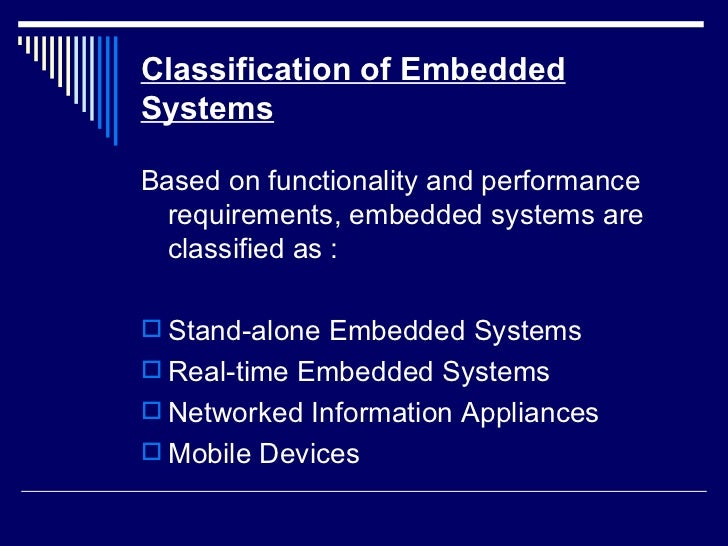 Classification of Embedded Systems <ul><li>Based on functionality and performance requirements, embedded systems are class...
