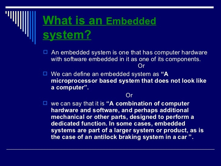 What is an  Embedded  system? <ul><li>An embedded system is one that has computer hardware with software embedded in it as...