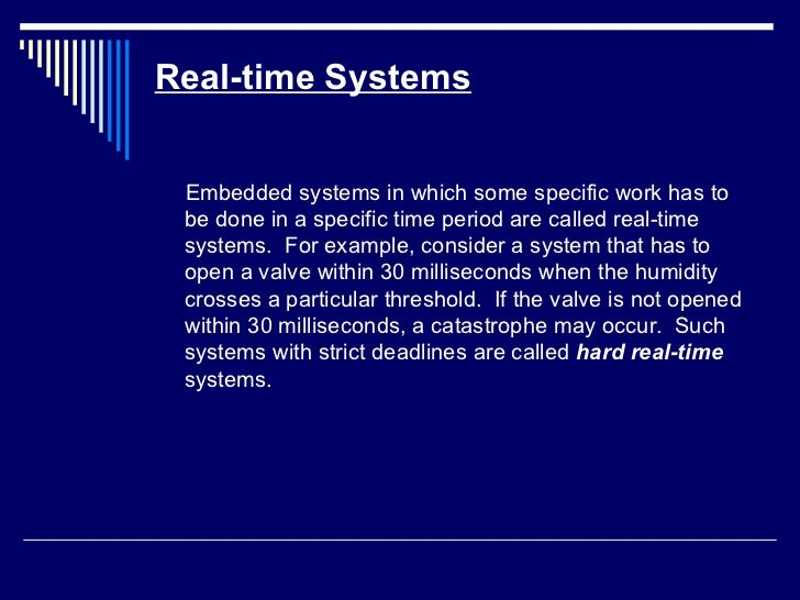 Real-time Systems <ul><li>Embedded systems in which some specific work has to be done in a specific time period are called...