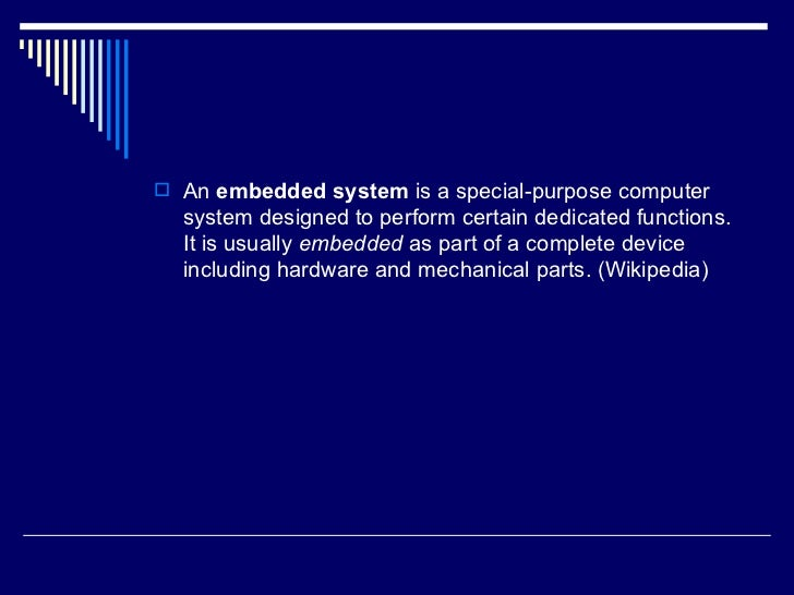 <ul><li>An  embedded system  is a special-purpose computer system designed to perform certain dedicated functions. It is u...
