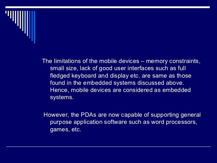 <ul><li>The limitations of the mobile devices – memory constraints, small size, lack of good user interfaces such as full ...