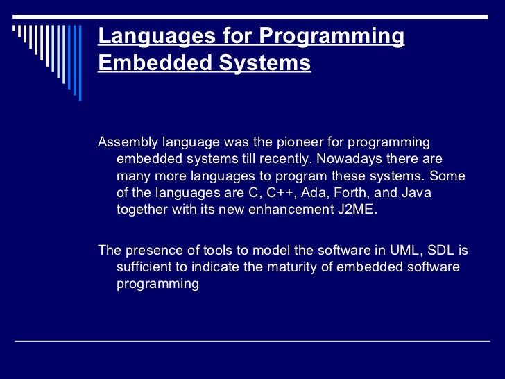 Languages for Programming Embedded Systems <ul><li>Assembly language was the pioneer for programming embedded systems till...