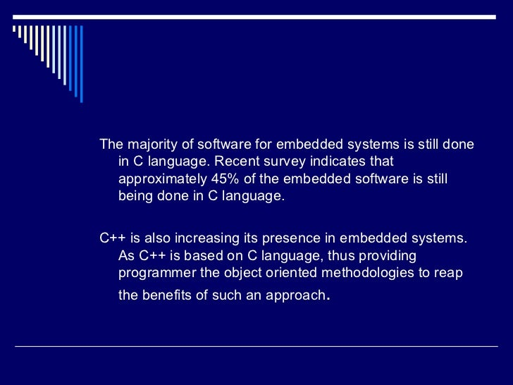 <ul><li>The majority of software for embedded systems is still done in C language. Recent survey indicates that approximat...