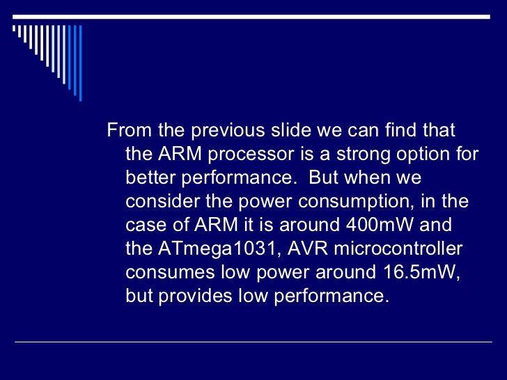 <ul><li>From the previous slide we can find that the ARM processor is a strong option for better performance.  But when we...