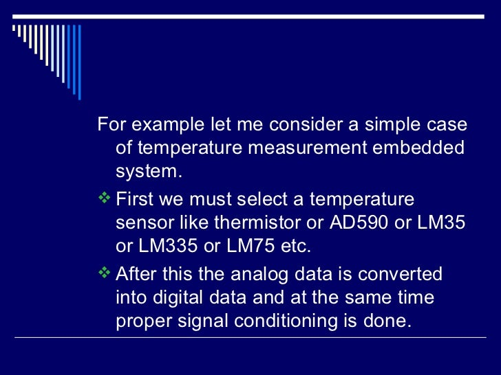 <ul><li>For example let me consider a simple case of temperature measurement embedded system. </li></ul><ul><li>First we m...