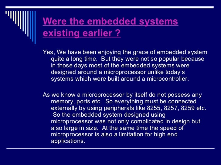 Were the embedded systems existing earlier ? <ul><li>Yes, We have been enjoying the grace of embedded system quite a long ...