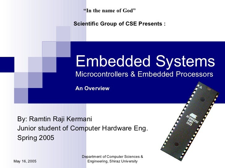 Embedded Systems Microcontrollers & Embedded Processors An Overview By: Ramtin Raji Kermani Junior student of Computer Har...
