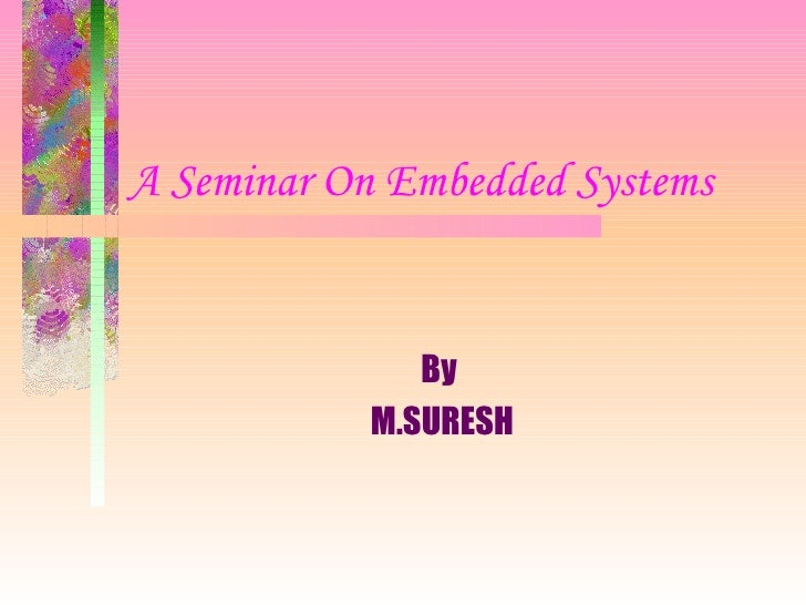 A Seminar On Embedded Systems   By M.SURESH