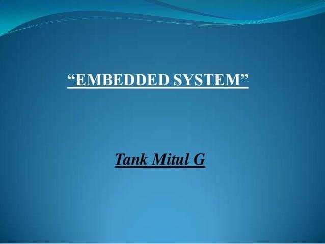 """EMBEDDED SYSTEM""    Tank Mitul G"