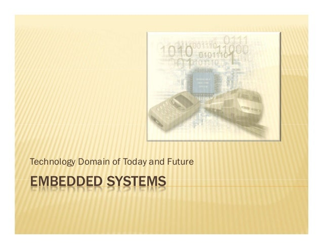 Technology Domain of Today and FutureEMBEDDED SYSTEMS