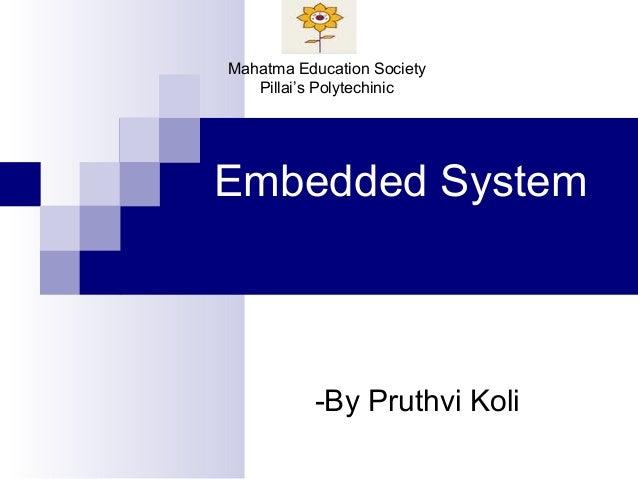 Mahatma Education Society   Pillai's PolytechinicEmbedded System          -By Pruthvi Koli