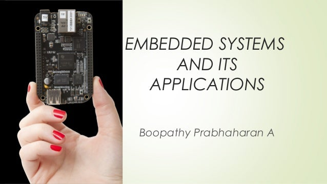 EMBEDDED SYSTEMS AND ITS APPLICATIONS Boopathy Prabhaharan A