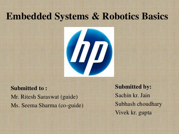 Embedded Systems & Robotics BasicsSubmitted to :                Submitted by:Mr. Ritesh Saraswat (guide)   Sachin kr. Jain...