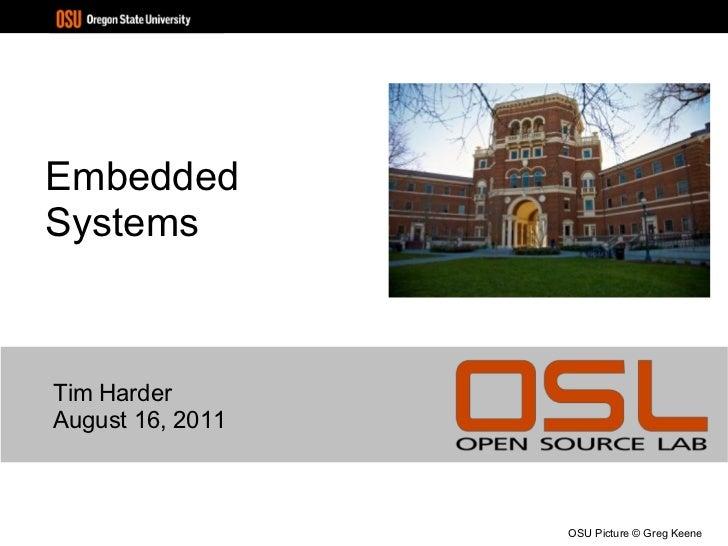 <ul>Embedded Systems </ul><ul>Tim Harder August 16, 2011 </ul><ul>OSU Picture © Greg Keene </ul>
